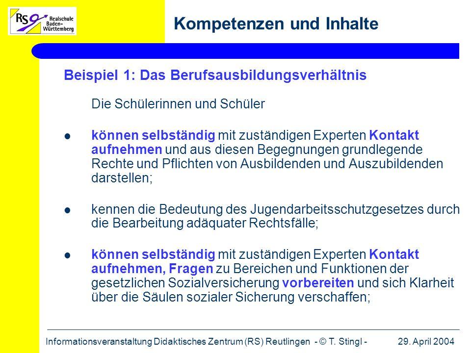 29. April 2004Informationsveranstaltung Didaktisches Zentrum (RS) Reutlingen - © T. Stingl - Kompetenzen und Inhalte Beispiel 1: Das Berufsausbildungs