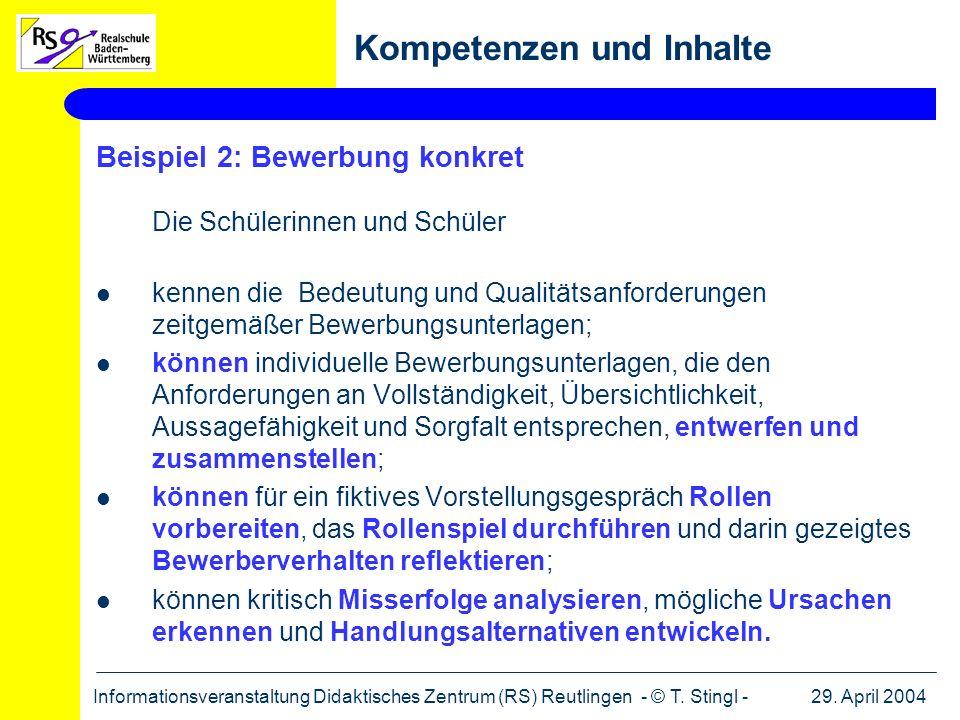 29. April 2004Informationsveranstaltung Didaktisches Zentrum (RS) Reutlingen - © T. Stingl - Beispiel 2: Bewerbung konkret Die Schülerinnen und Schüle