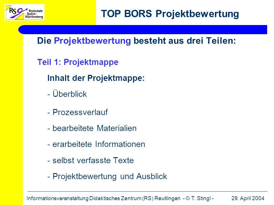 29. April 2004Informationsveranstaltung Didaktisches Zentrum (RS) Reutlingen - © T. Stingl - TOP BORS Projektbewertung Die Projektbewertung besteht au
