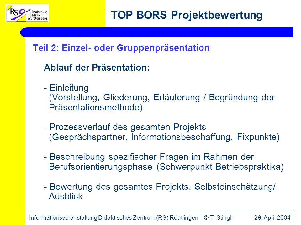 29. April 2004Informationsveranstaltung Didaktisches Zentrum (RS) Reutlingen - © T. Stingl - TOP BORS Projektbewertung Teil 2: Einzel- oder Gruppenprä