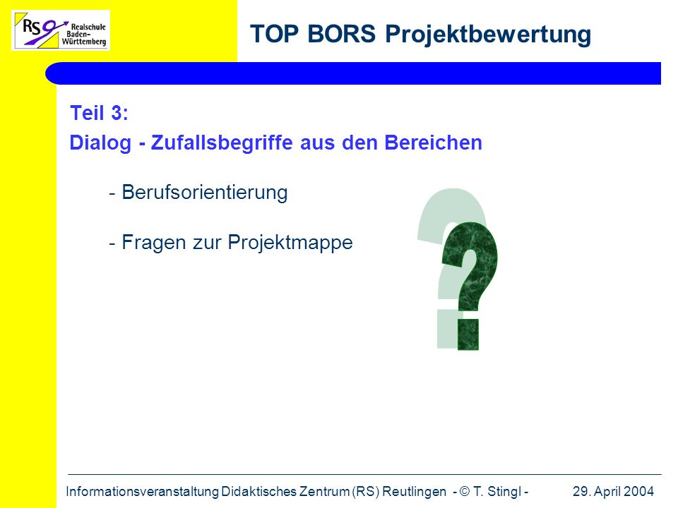 29. April 2004Informationsveranstaltung Didaktisches Zentrum (RS) Reutlingen - © T. Stingl - TOP BORS Projektbewertung Teil 3: Dialog - Zufallsbegriff