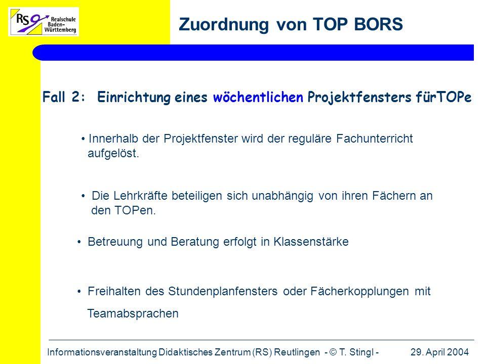 29. April 2004Informationsveranstaltung Didaktisches Zentrum (RS) Reutlingen - © T. Stingl - Zuordnung von TOP BORS Fall 2: Einrichtung eines wöchentl