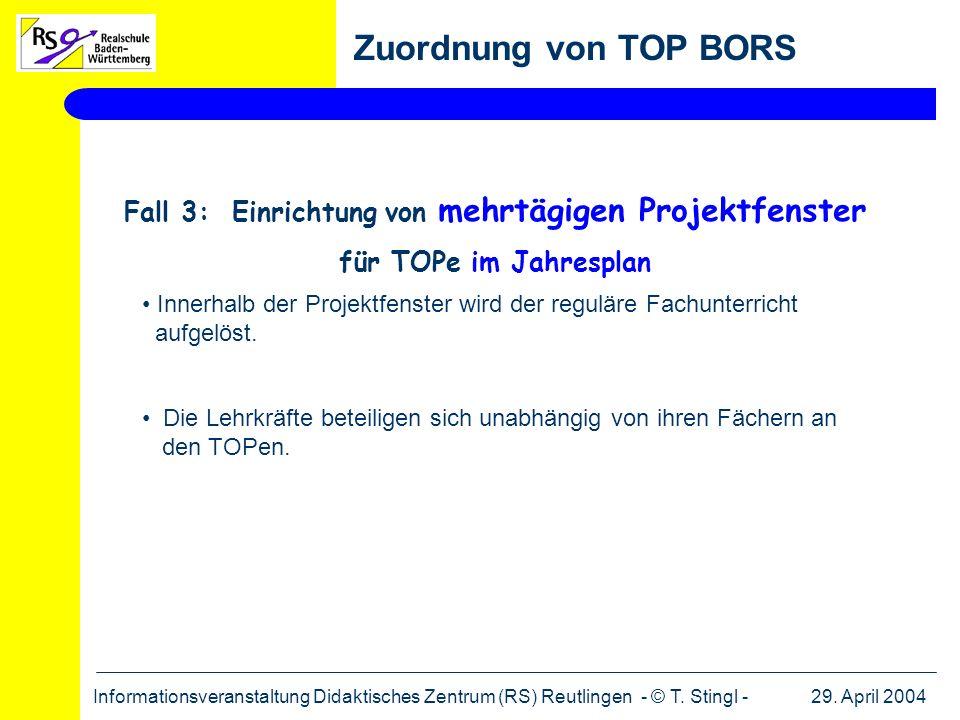 29. April 2004Informationsveranstaltung Didaktisches Zentrum (RS) Reutlingen - © T. Stingl - Zuordnung von TOP BORS Fall 3: Einrichtung von mehrtägige