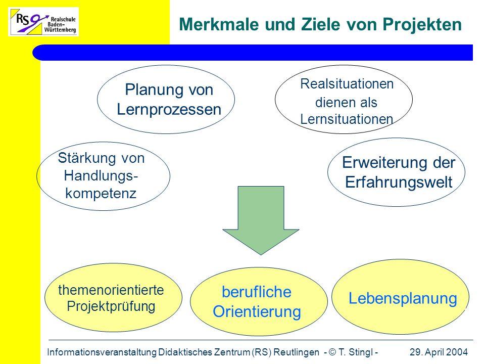 29. April 2004Informationsveranstaltung Didaktisches Zentrum (RS) Reutlingen - © T. Stingl - Merkmale und Ziele von Projekten Planung von Lernprozesse