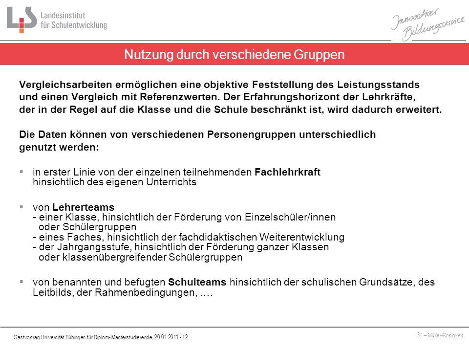 Platzhalter Gastvortrag Universität Tübingen für Diplom- Masterstudierende, 20.01.2011 - 12 31 – Müller-Rosigkeit Vergleichsarbeiten ermöglichen eine objektive Feststellung des Leistungsstands und einen Vergleich mit Referenzwerten.