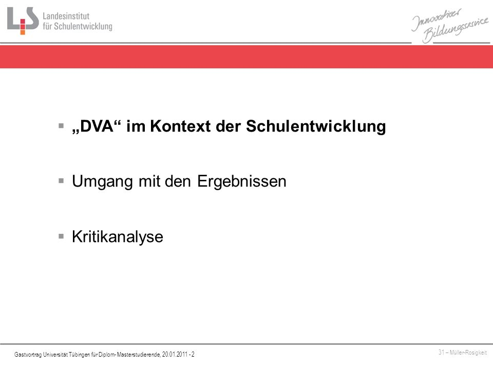 Platzhalter Gastvortrag Universität Tübingen für Diplom- Masterstudierende, 20.01.2011 - 2 31 – Müller-Rosigkeit DVA im Kontext der Schulentwicklung Umgang mit den Ergebnissen Kritikanalyse