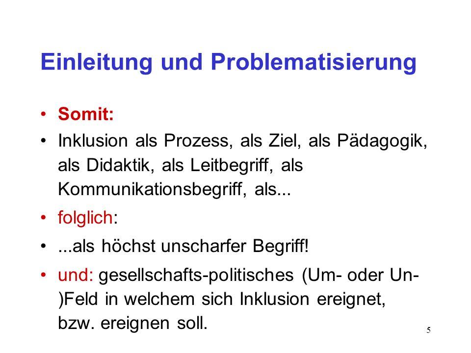 5 Einleitung und Problematisierung Somit: Inklusion als Prozess, als Ziel, als Pädagogik, als Didaktik, als Leitbegriff, als Kommunikationsbegriff, als...