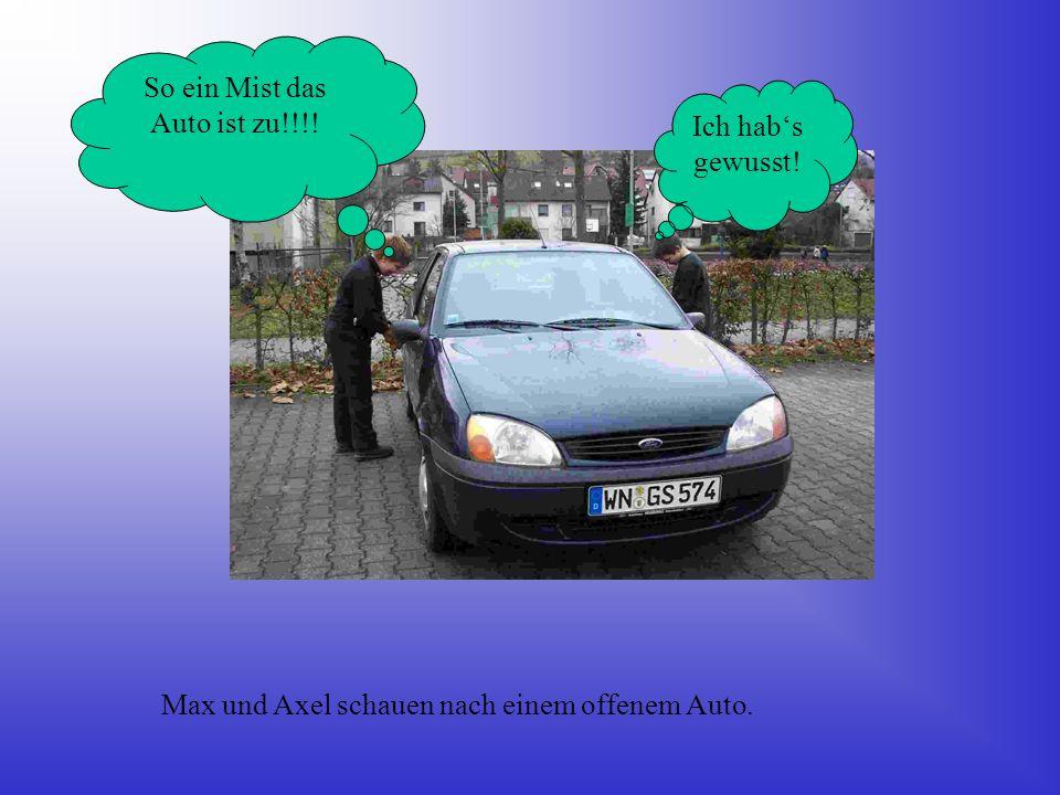 Max und Axel schauen nach einem offenem Auto. So ein Mist das Auto ist zu!!!! Ich habs gewusst!