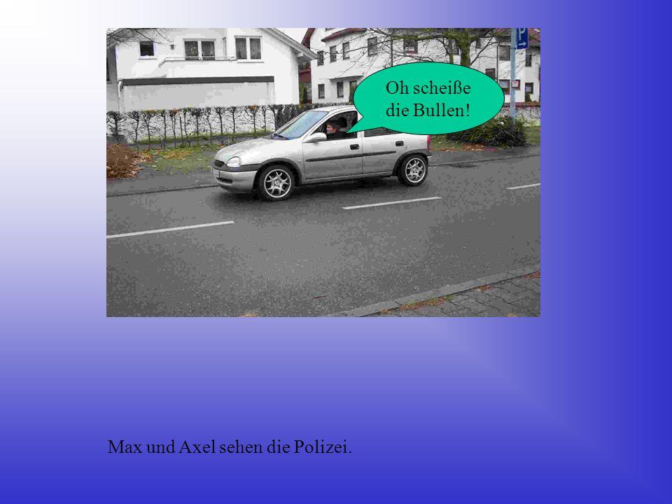 Oh scheiße die Bullen! Max und Axel sehen die Polizei.