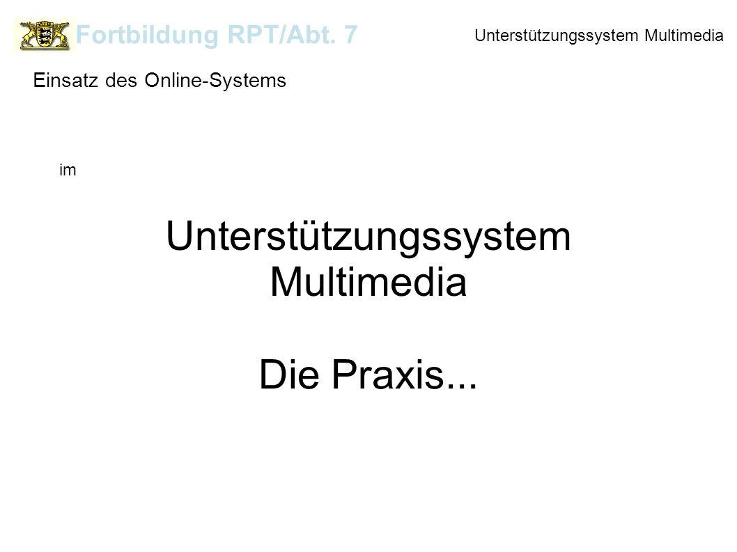 Unterstützungssystem Multimedia Fortbildung RPT/Abt. 7 Einsatz des Online-Systems im Unterstützungssystem Multimedia Die Praxis...