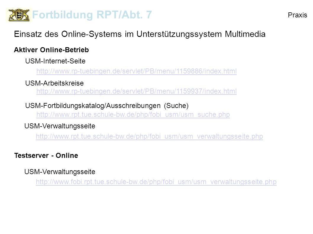 Praxis Fortbildung RPT/Abt. 7 Einsatz des Online-Systems im Unterstützungssystem Multimedia Aktiver Online-Betrieb USM-Internet-Seite http://www.rp-tu