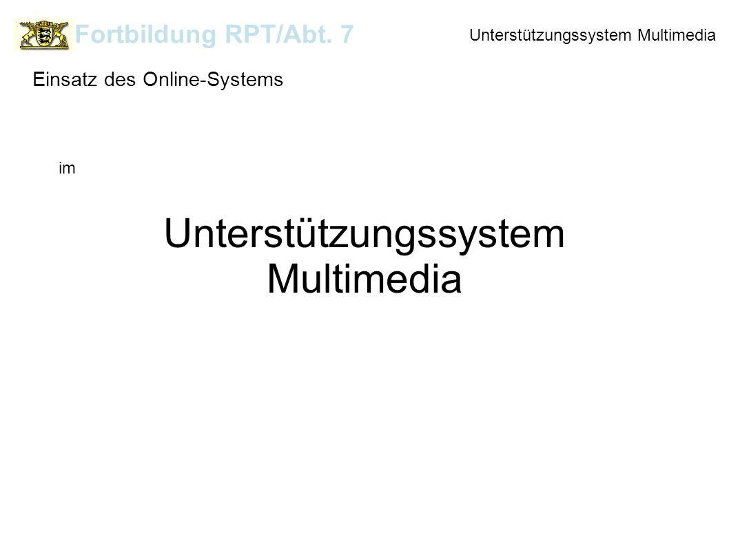 Unterstützungssystem Multimedia Fortbildung RPT/Abt. 7 Einsatz des Online-Systems im Unterstützungssystem Multimedia