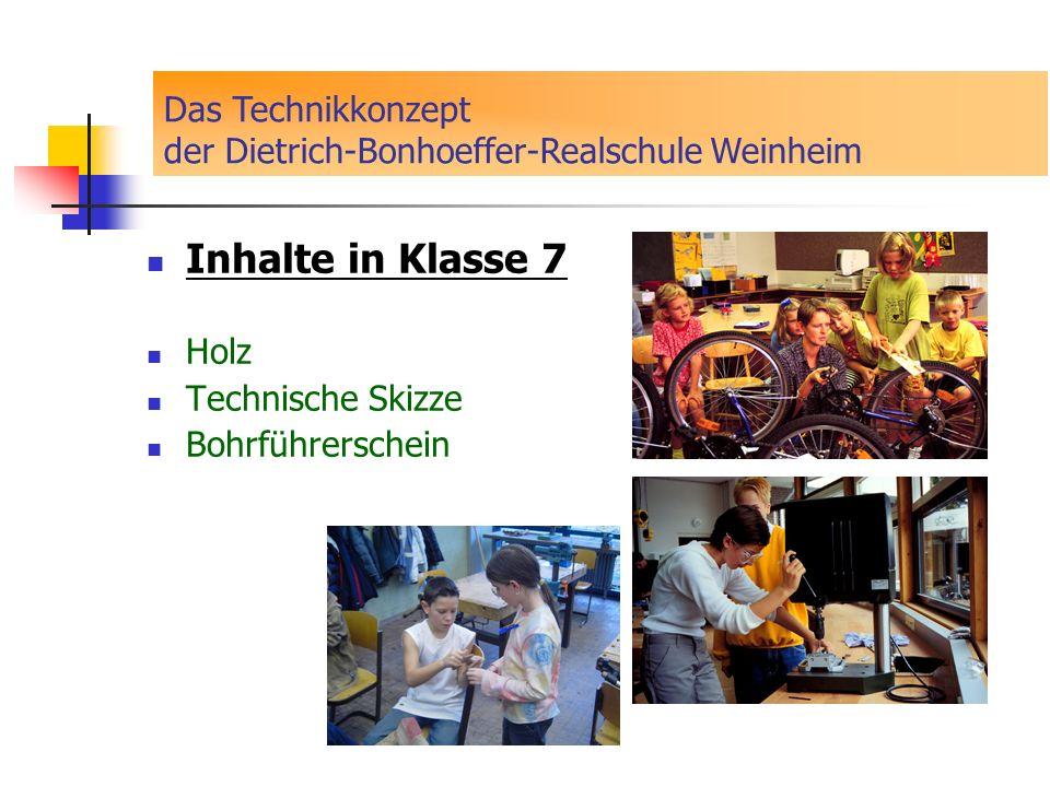 Inhalte in Klasse 7 Holz Technische Skizze Bohrführerschein Das Technikkonzept der Dietrich-Bonhoeffer-Realschule Weinheim