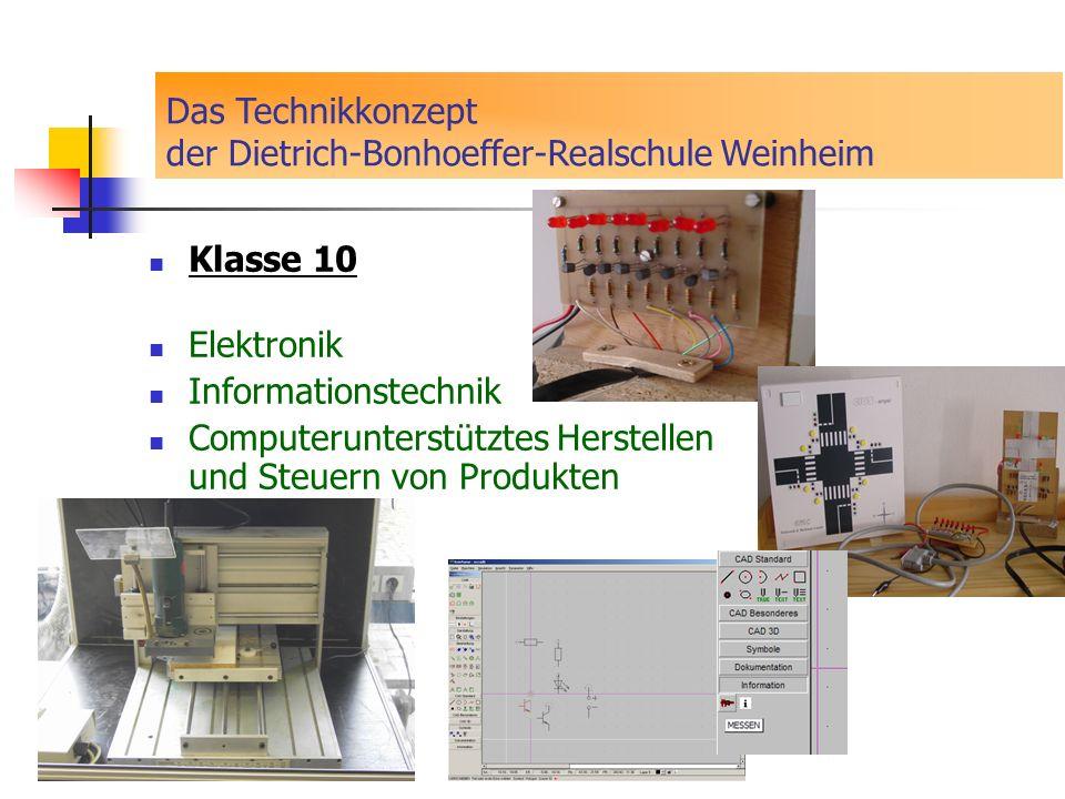 Klasse 10 Elektronik Informationstechnik Computerunterstütztes Herstellen und Steuern von Produkten Das Technikkonzept der Dietrich-Bonhoeffer-Realsch
