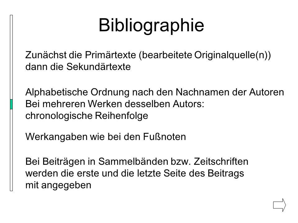 Bibliographie Zunächst die Primärtexte (bearbeitete Originalquelle(n)) dann die Sekundärtexte Alphabetische Ordnung nach den Nachnamen der Autoren Bei