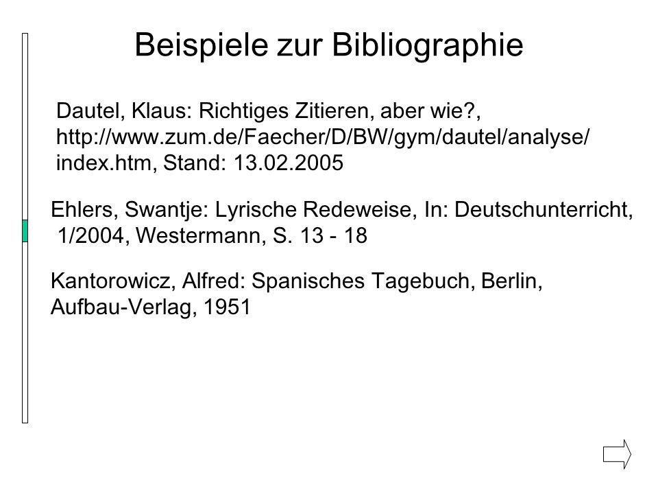 Beispiele zur Bibliographie Dautel, Klaus: Richtiges Zitieren, aber wie?, http://www.zum.de/Faecher/D/BW/gym/dautel/analyse/ index.htm, Stand: 13.02.2