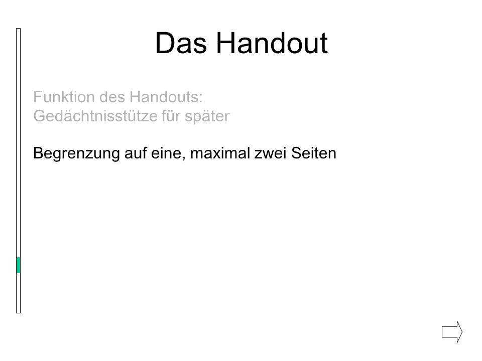 Das Handout Funktion des Handouts: Gedächtnisstütze für später Begrenzung auf eine, maximal zwei Seiten