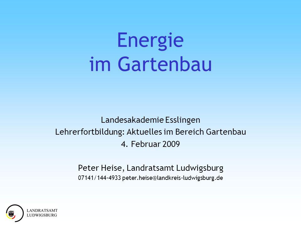 Energie im Gartenbau Landesakademie Esslingen Lehrerfortbildung: Aktuelles im Bereich Gartenbau 4. Februar 2009 Peter Heise, Landratsamt Ludwigsburg 0