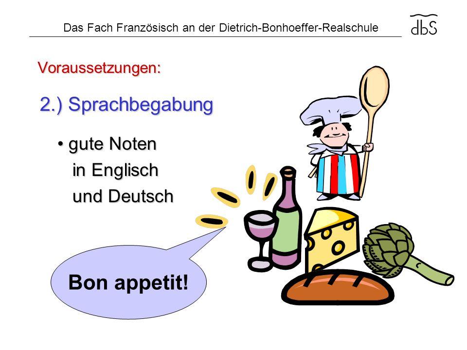 Das Fach Französisch an der Dietrich-Bonhoeffer-Realschule Voraussetzungen: 2.) Sprachbegabung gute Noten gute Noten in Englisch in Englisch und Deuts