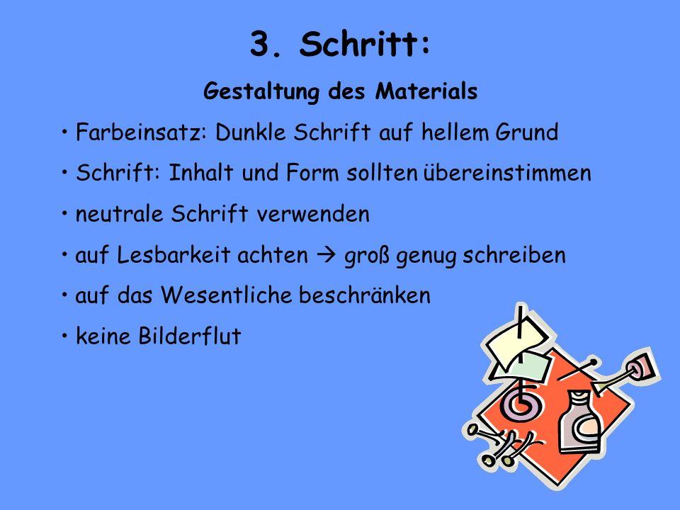 3. Schritt: Gestaltung des Materials Farbeinsatz: Dunkle Schrift auf hellem Grund Schrift: Inhalt und Form sollten übereinstimmen neutrale Schrift ver