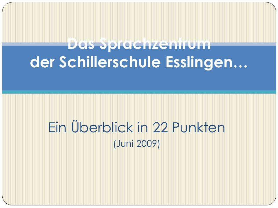 Ein Überblick in 22 Punkten (Juni 2009) Das Sprachzentrum der Schillerschule Esslingen…