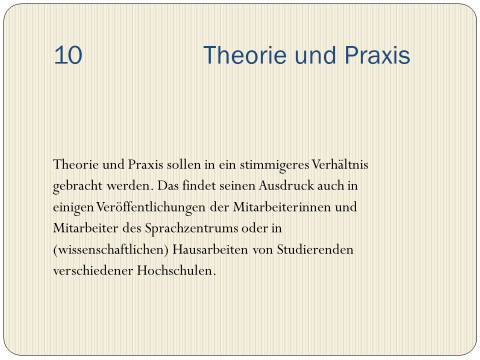 10 Theorie und Praxis Theorie und Praxis sollen in ein stimmigeres Verhältnis gebracht werden. Das findet seinen Ausdruck auch in einigen Veröffentlic