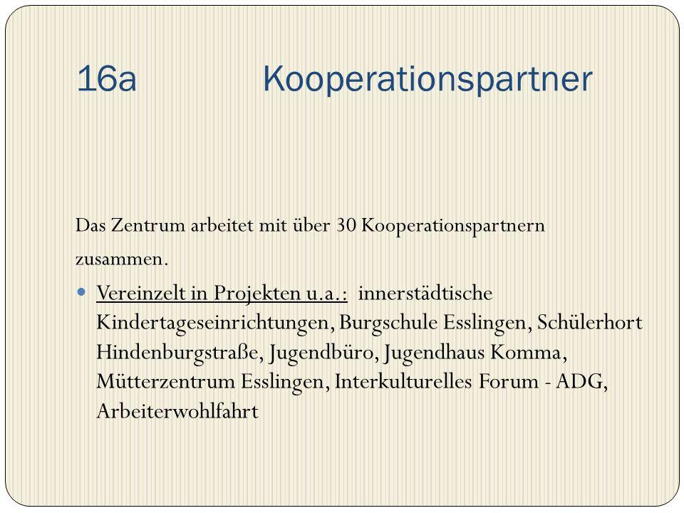 16a Kooperationspartner Das Zentrum arbeitet mit über 30 Kooperationspartnern zusammen. Vereinzelt in Projekten u.a.: innerstädtische Kindertageseinri