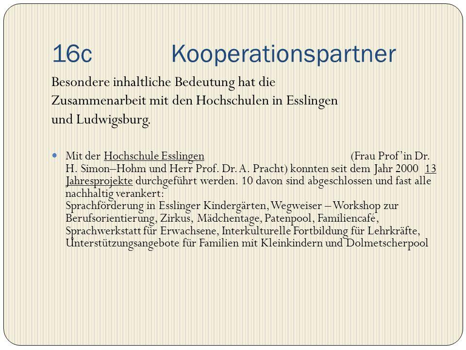 16c Kooperationspartner Besondere inhaltliche Bedeutung hat die Zusammenarbeit mit den Hochschulen in Esslingen und Ludwigsburg. Mit der Hochschule Es