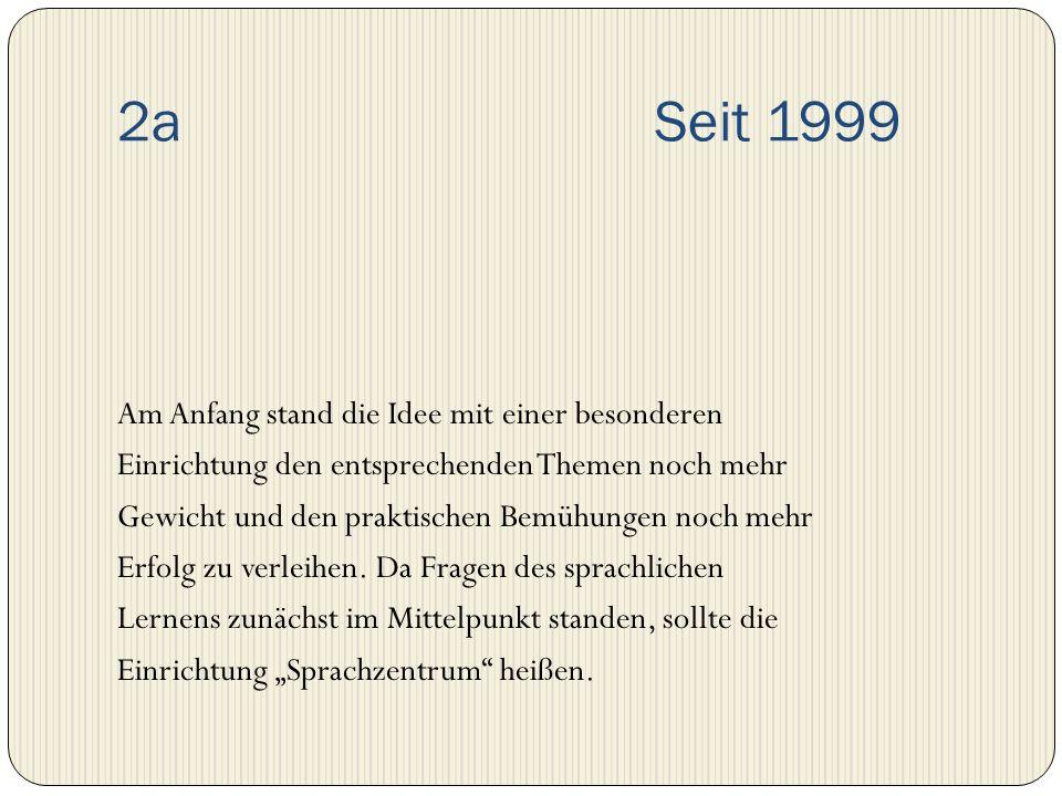 2a Seit 1999 Am Anfang stand die Idee mit einer besonderen Einrichtung den entsprechenden Themen noch mehr Gewicht und den praktischen Bemühungen noch