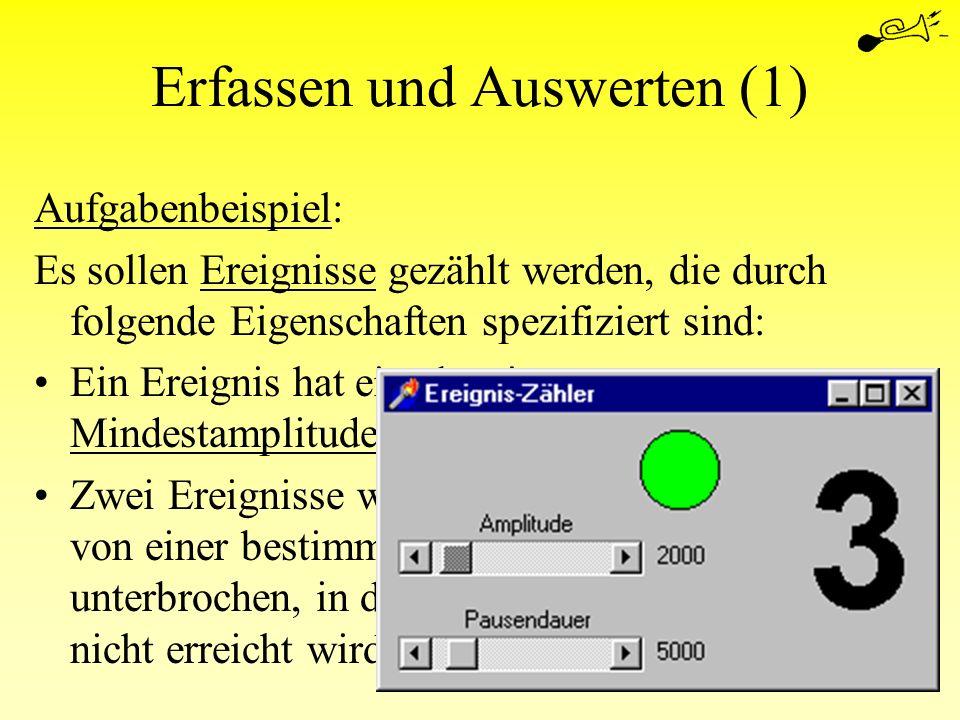 Erfassen und Auswerten (1) Aufgabenbeispiel: Es sollen Ereignisse gezählt werden, die durch folgende Eigenschaften spezifiziert sind: Ein Ereignis hat