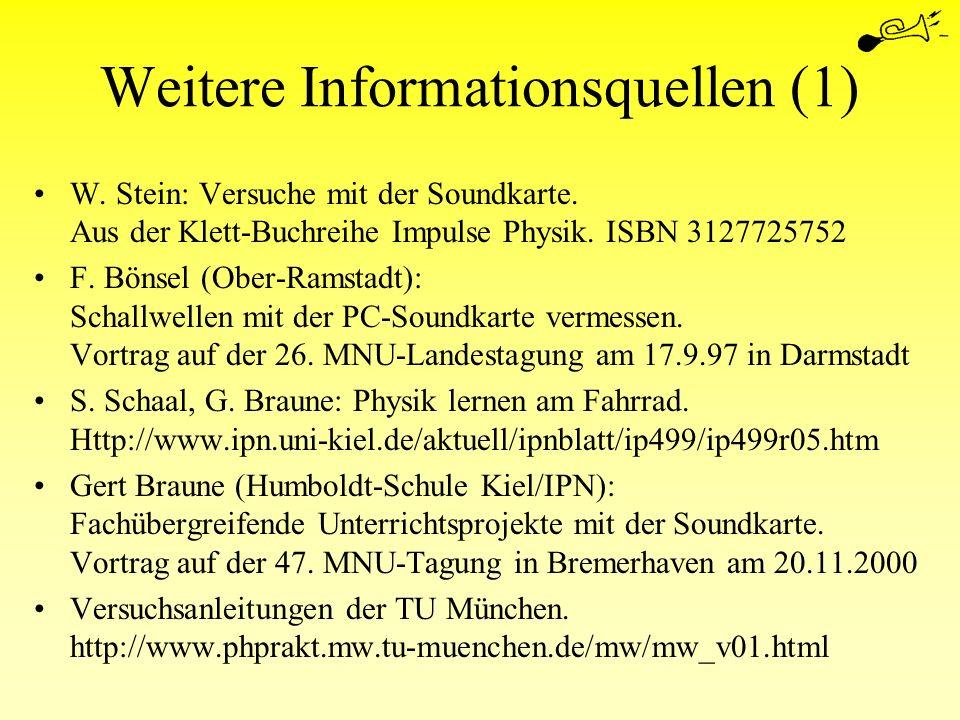 Weitere Informationsquellen (1) W. Stein: Versuche mit der Soundkarte. Aus der Klett-Buchreihe Impulse Physik. ISBN 3127725752 F. Bönsel (Ober-Ramstad
