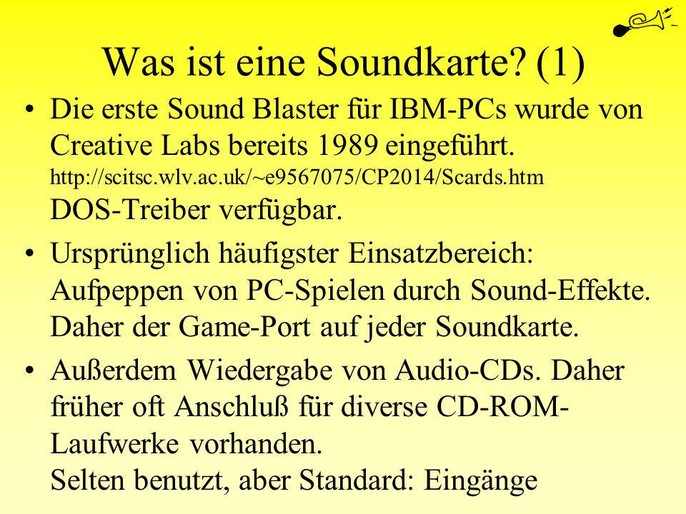 Was ist eine Soundkarte? (1) Die erste Sound Blaster für IBM-PCs wurde von Creative Labs bereits 1989 eingeführt. http://scitsc.wlv.ac.uk/~e9567075/CP