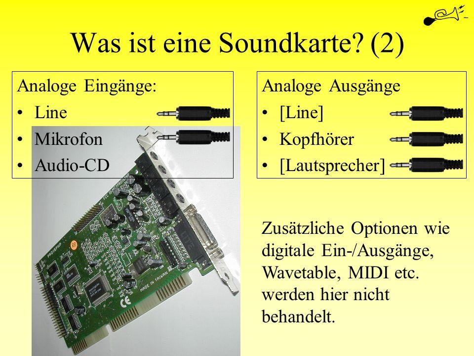Analoge Eingänge: Line Mikrofon Audio-CD Was ist eine Soundkarte? (2) Analoge Ausgänge [Line] Kopfhörer [Lautsprecher] Zusätzliche Optionen wie digita