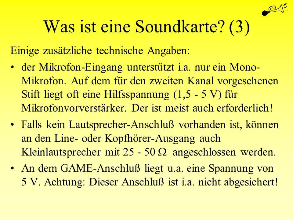 Was ist eine Soundkarte? (3) Einige zusätzliche technische Angaben: der Mikrofon-Eingang unterstützt i.a. nur ein Mono- Mikrofon. Auf dem für den zwei