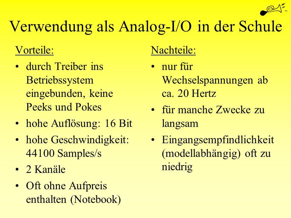 Verwendung als Analog-I/O in der Schule Vorteile: durch Treiber ins Betriebssystem eingebunden, keine Peeks und Pokes hohe Auflösung: 16 Bit hohe Gesc