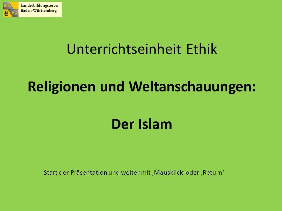 Unterrichtseinheit Ethik Religionen und Weltanschauungen: Der Islam Start der Präsentation und weiter mit Mausklick oder Return