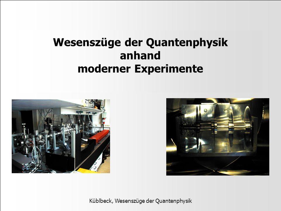 Wesenszüge der Quantenphysik anhand moderner Experimente Küblbeck, Wesenszüge der Quantenphysik