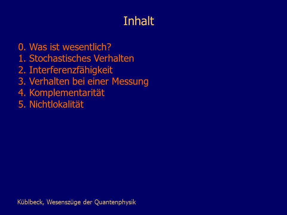 Inhalt 0. Was ist wesentlich? 1. Stochastisches Verhalten 2. Interferenzfähigkeit 3. Verhalten bei einer Messung 4. Komplementarität 5. Nichtlokalität