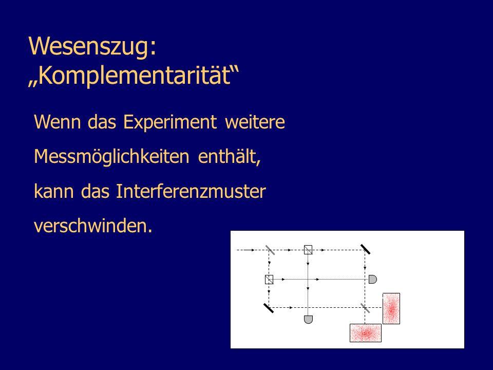 Wesenszug: Komplementarität Wenn das Experiment weitere Messmöglichkeiten enthält, kann das Interferenzmuster verschwinden. nichtlin earer Kristall D1