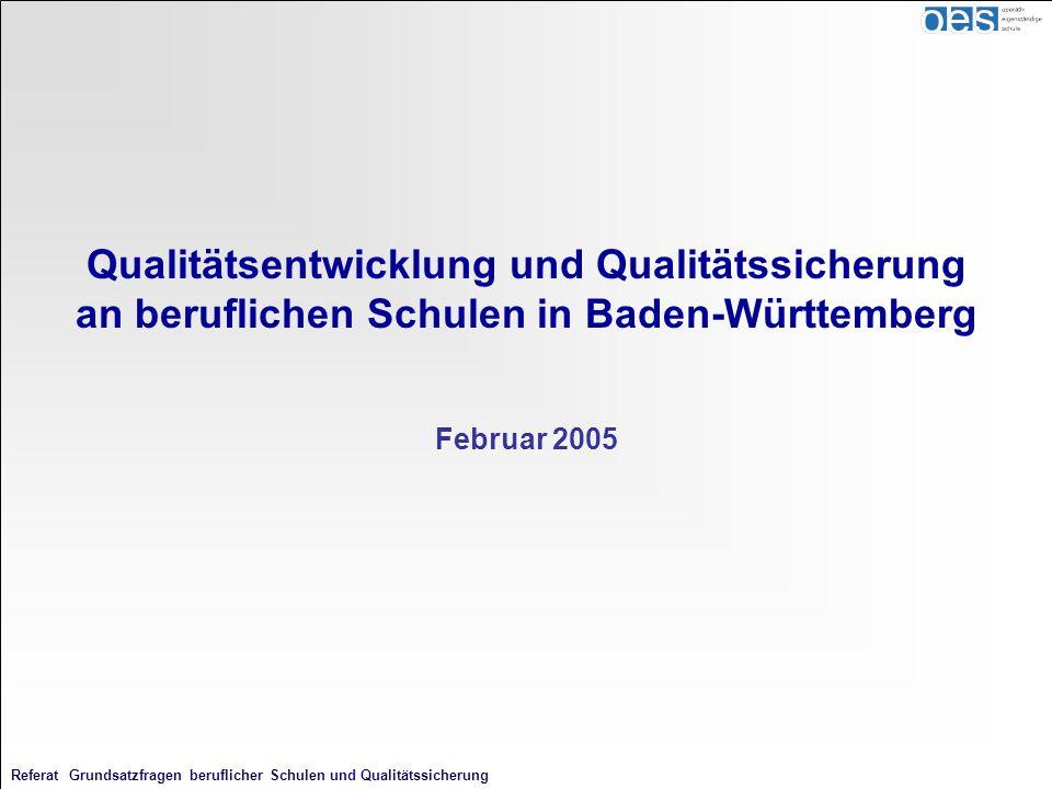 Referat Grundsatzfragen beruflicher Schulen und Qualitätssicherung Qualitätsentwicklung und Qualitätssicherung an beruflichen Schulen in Baden-Württem