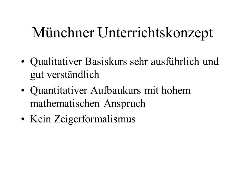 Münchner Unterrichtskonzept Qualitativer Basiskurs sehr ausführlich und gut verständlich Quantitativer Aufbaukurs mit hohem mathematischen Anspruch Ke