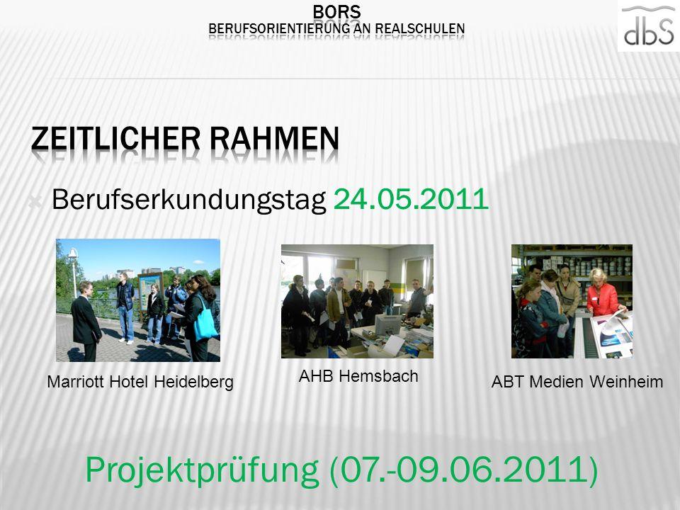 Berufserkundungstag 24.05.2011 Projektprüfung (07.-09.06.2011) Marriott Hotel HeidelbergABT Medien Weinheim AHB Hemsbach