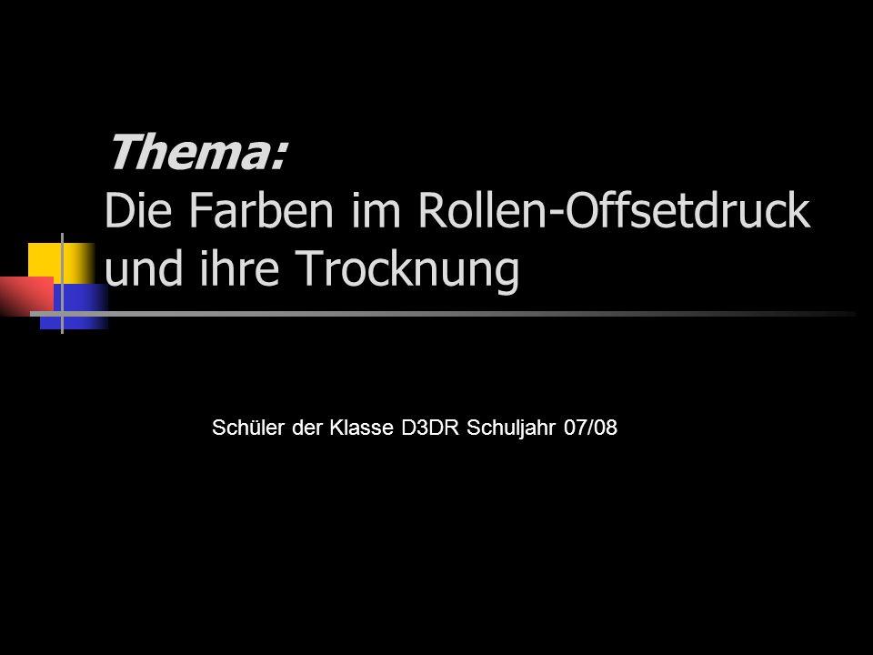 Thema: Die Farben im Rollen-Offsetdruck und ihre Trocknung Schüler der Klasse D3DR Schuljahr 07/08