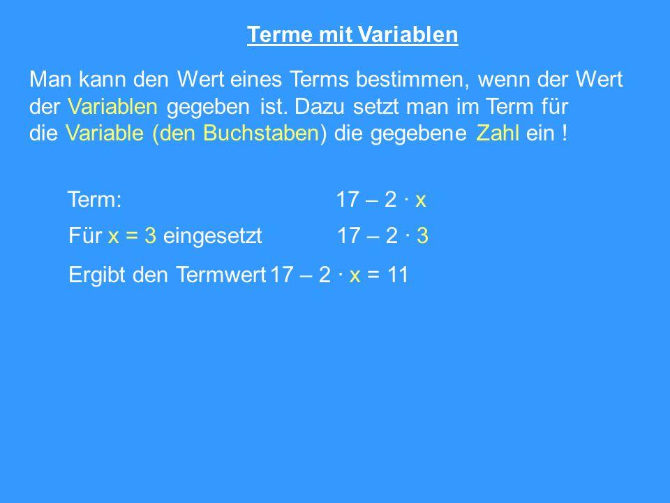 Terme mit Variablen Beispiel: Ist ein Term mit Variable und der Wert des Terms gegeben, kann man auch den Wert für die Variable angeben .