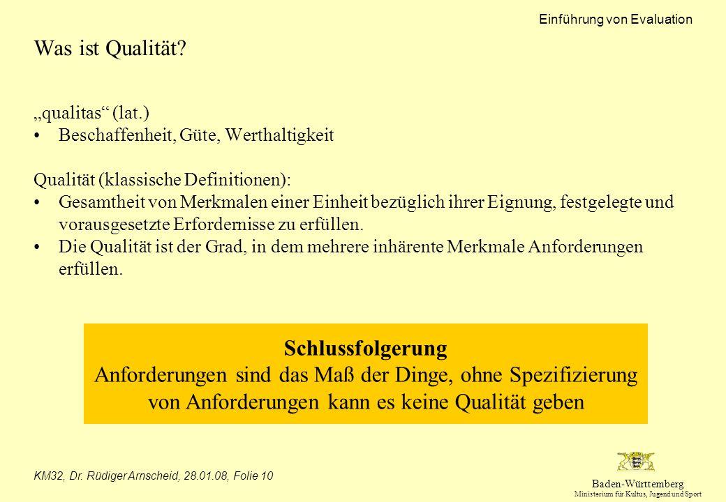 Baden-Württemberg Ministerium für Kultus, Jugend und Sport Einführung von Evaluation KM32, Dr. Rüdiger Arnscheid, 28.01.08, Folie 10 Was ist Qualität?