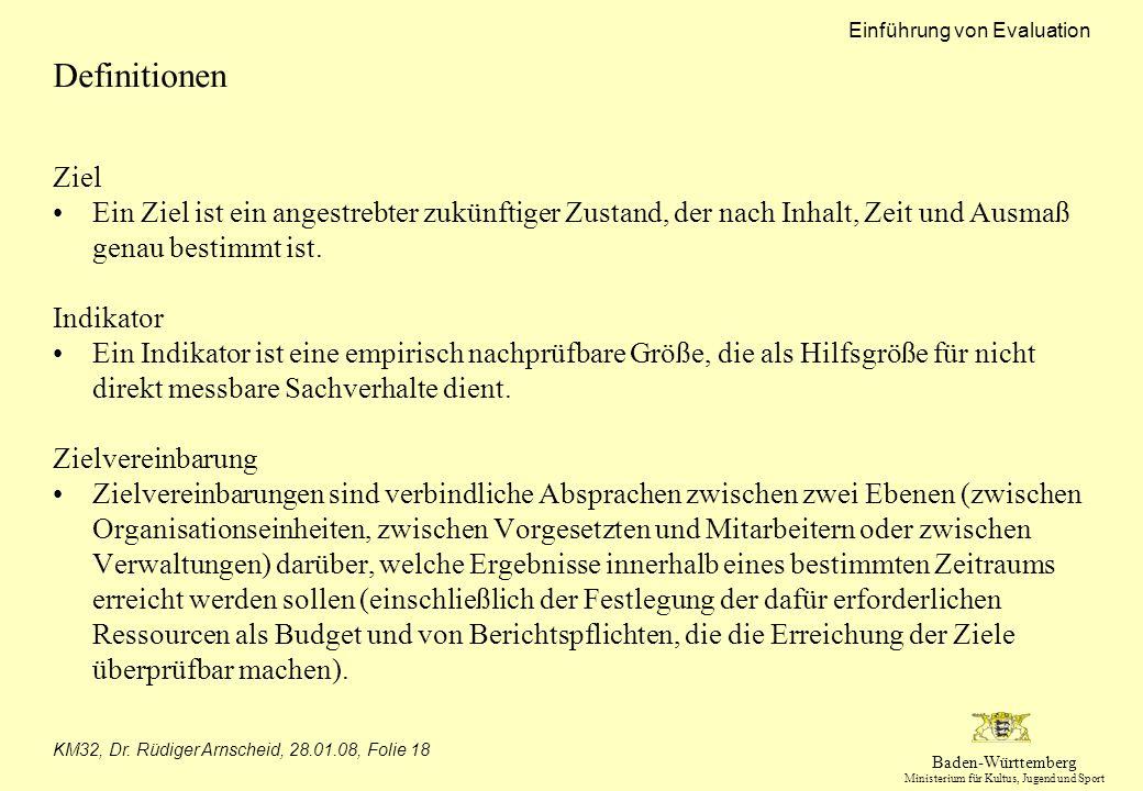 Baden-Württemberg Ministerium für Kultus, Jugend und Sport Einführung von Evaluation KM32, Dr. Rüdiger Arnscheid, 28.01.08, Folie 18 Definitionen Ziel