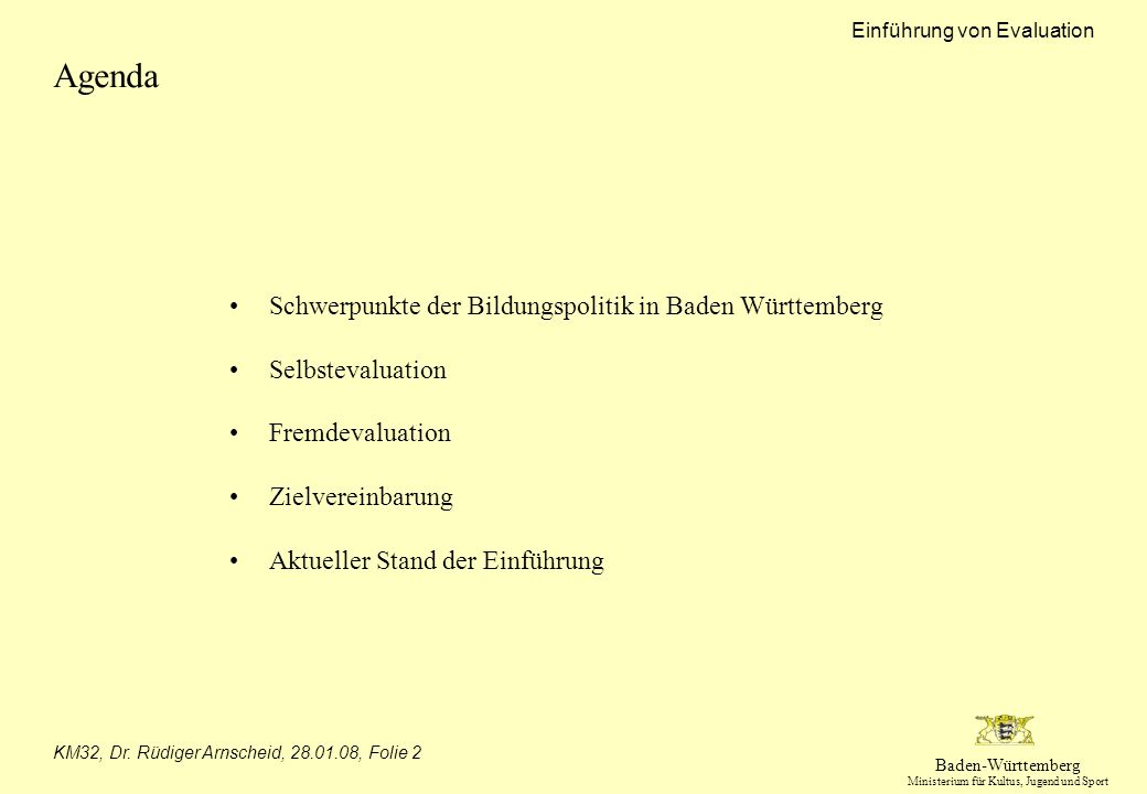 Baden-Württemberg Ministerium für Kultus, Jugend und Sport Einführung von Evaluation KM32, Dr. Rüdiger Arnscheid, 28.01.08, Folie 2 Agenda Schwerpunkt