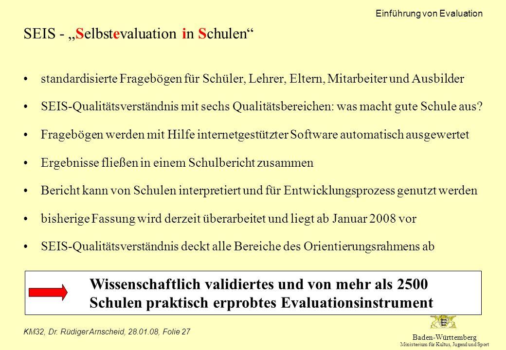 Baden-Württemberg Ministerium für Kultus, Jugend und Sport Einführung von Evaluation KM32, Dr. Rüdiger Arnscheid, 28.01.08, Folie 27 SEIS - Selbsteval