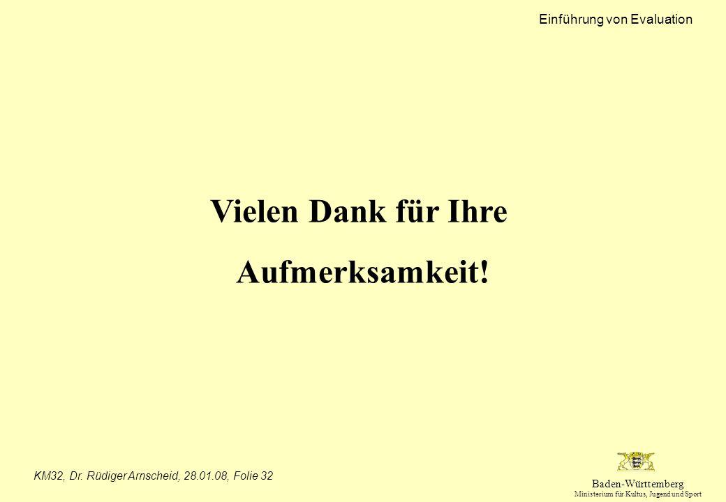 Baden-Württemberg Ministerium für Kultus, Jugend und Sport Einführung von Evaluation KM32, Dr. Rüdiger Arnscheid, 28.01.08, Folie 32 Vielen Dank für I