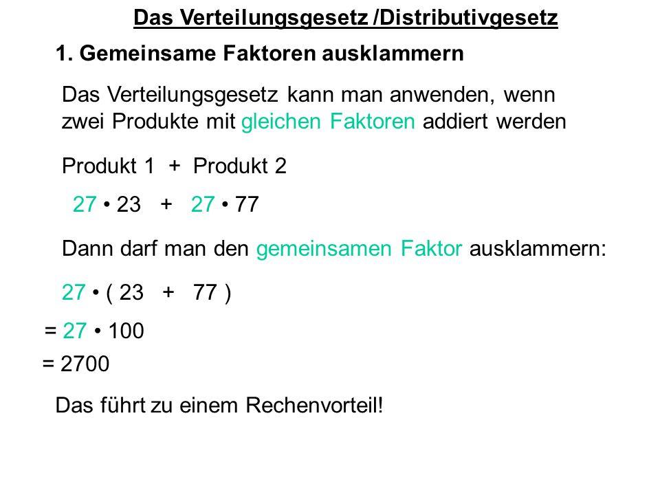Das Verteilungsgesetz /Distributivgesetz Das Verteilungsgesetz kann man umgekehrt anwenden, wenn eine Summe mit einem Faktor multipliziert wird.